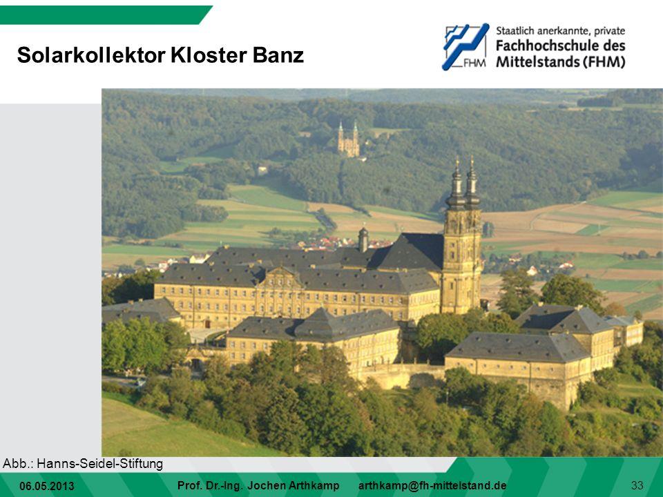 06.05.2013 Prof. Dr.-Ing. Jochen Arthkamp arthkamp@fh-mittelstand.de 33 Solarkollektor Kloster Banz Abb.: Hanns-Seidel-Stiftung