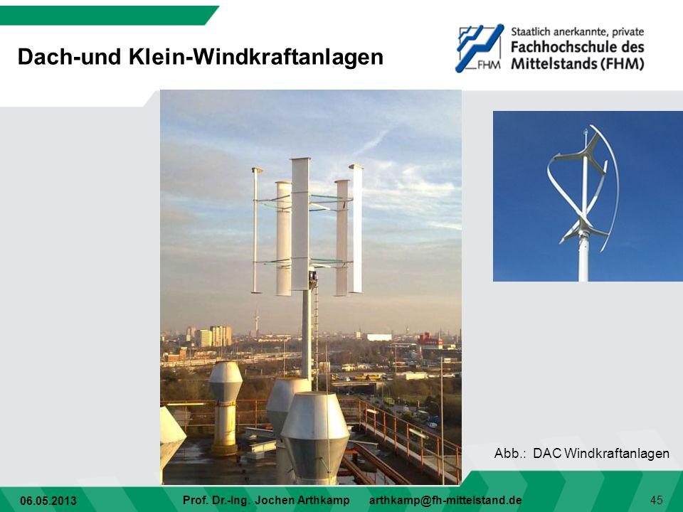 06.05.2013 Prof. Dr.-Ing. Jochen Arthkamp arthkamp@fh-mittelstand.de 45 Dach-und Klein-Windkraftanlagen Abb.: DAC Windkraftanlagen