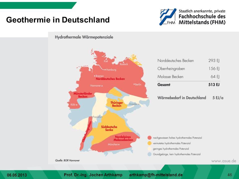 06.05.2013 Prof. Dr.-Ing. Jochen Arthkamp arthkamp@fh-mittelstand.de 46 Geothermie in Deutschland