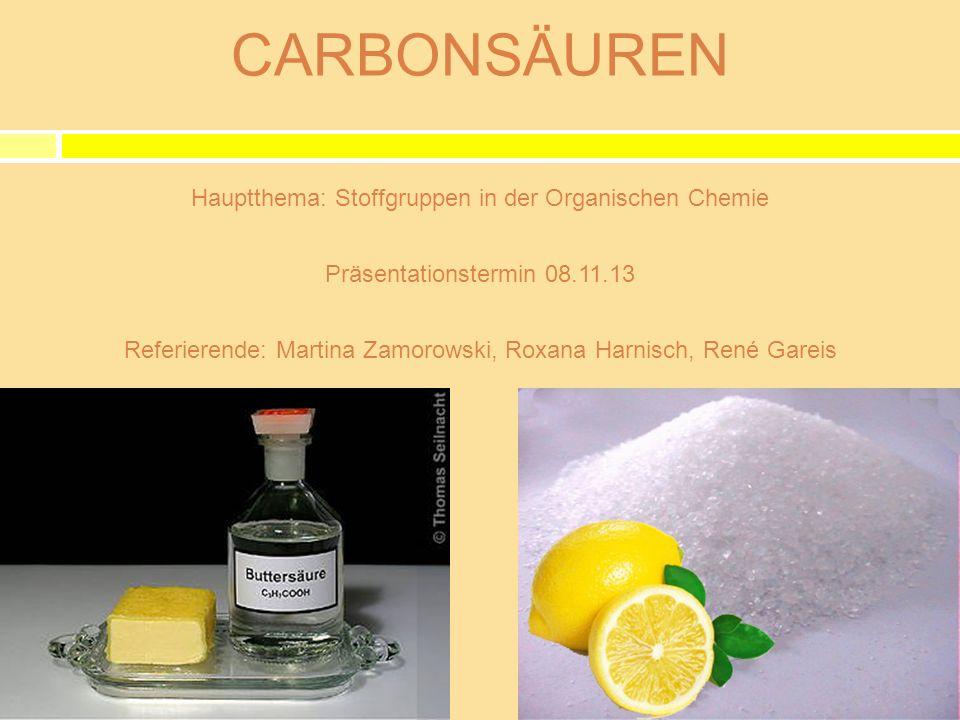 CARBONSÄUREN Referierende: Martina Zamorowski, Roxana Harnisch, René Gareis Hauptthema: Stoffgruppen in der Organischen Chemie Präsentationstermin 08.