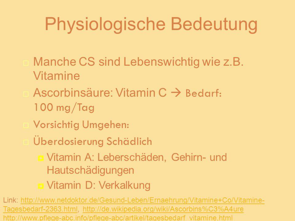 Physiologische Bedeutung Manche CS sind Lebenswichtig wie z.B. Vitamine Ascorbinsäure: Vitamin C Bedarf: 100 mg/Tag Vorsichtig Umgehen: Überdosierung