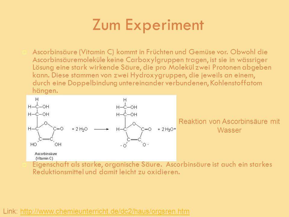 Zum Experiment Ascorbinsäure (Vitamin C) kommt in Früchten und Gemüse vor. Obwohl die Ascorbinsäuremoleküle keine Carboxylgruppen tragen, ist sie in w