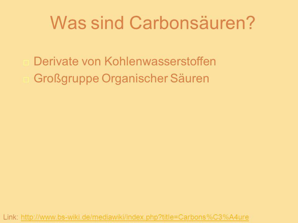Bestandteile Charakterisierend: Carboxyl-Gruppe (-COOH) Immenser Einfluss auf die Eigenschaften und das Reaktionsverhalten der Carbonsäuren Elemente (C, O, H, Rest) Rest kann beliebig sein Link: http://www.bs-wiki.de/mediawiki/index.php?title=Carbons%C3%A4urehttp://www.bs-wiki.de/mediawiki/index.php?title=Carbons%C3%A4ureLink: http://www.bs-wiki.de/mediawiki/index.php?title=Carbons%C3%A4urehttp://www.bs-wiki.de/mediawiki/index.php?title=Carbons%C3%A4ureLink: http://www.bs-wiki.de/mediawiki/index.php?title=Carbons%C3%A4urehttp://www.bs-wiki.de/mediawiki/index.php?title=Carbons%C3%A4ure
