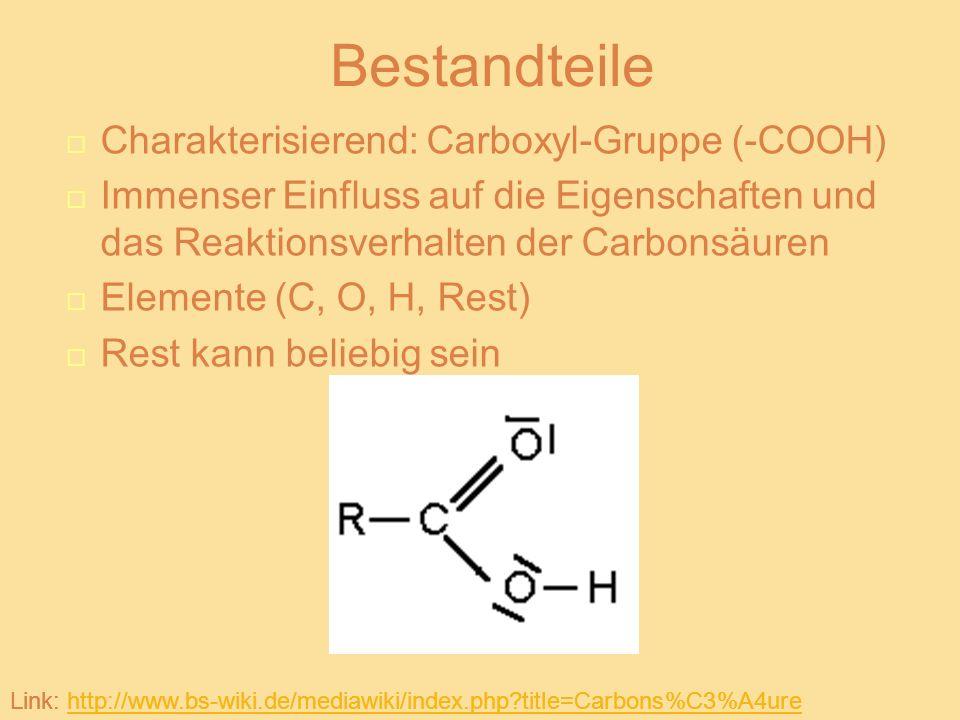 Bestandteile Charakterisierend: Carboxyl-Gruppe (-COOH) Immenser Einfluss auf die Eigenschaften und das Reaktionsverhalten der Carbonsäuren Elemente (