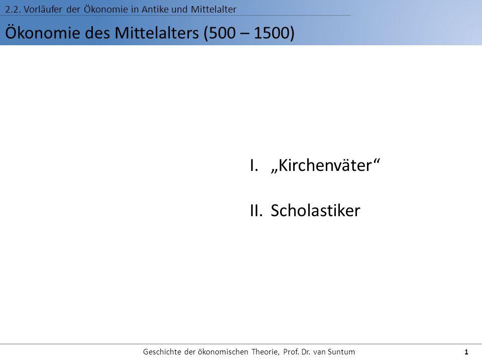 Ökonomie des Mittelalters (500 – 1500) 2.2. Vorläufer der Ökonomie in Antike und Mittelalter Geschichte der ökonomischen Theorie, Prof. Dr. van Suntum