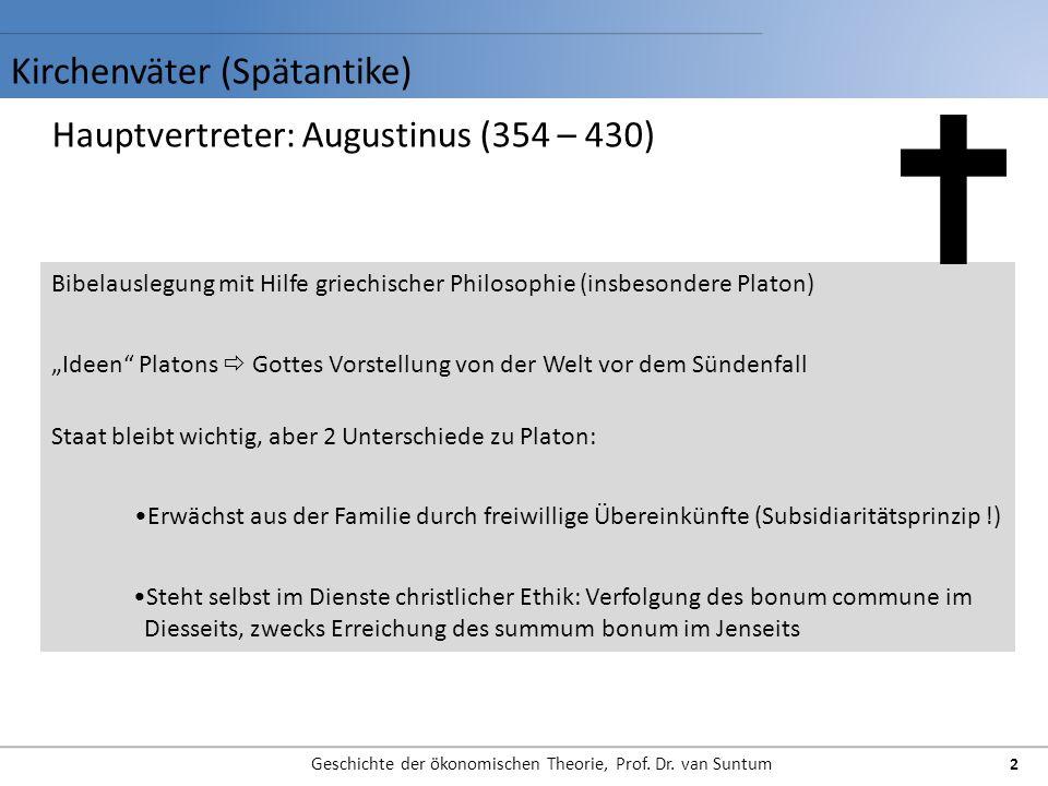 Kirchenväter (Spätantike) Geschichte der ökonomischen Theorie, Prof. Dr. van Suntum 2 Hauptvertreter: Augustinus (354 – 430) Bibelauslegung mit Hilfe