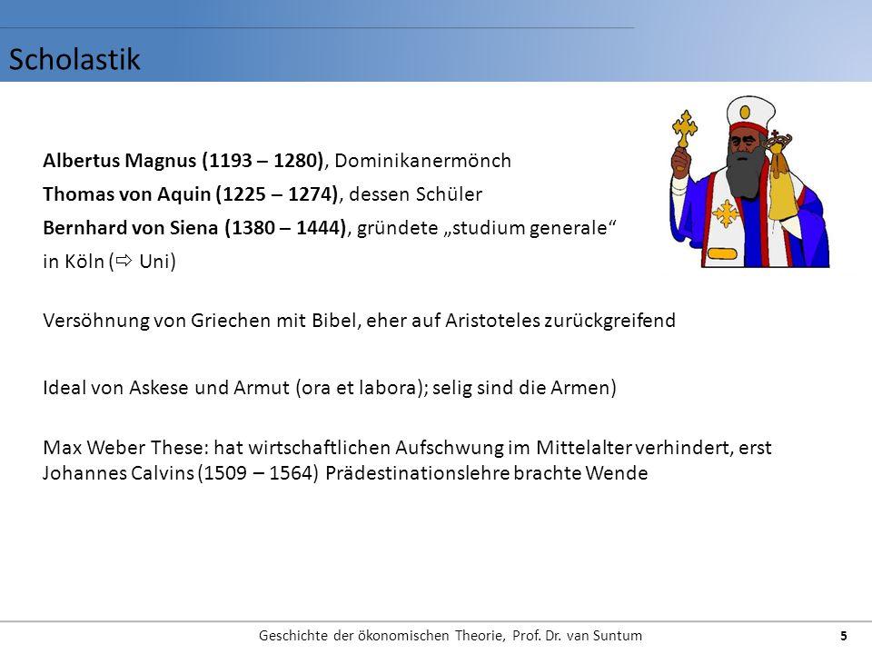 Scholastik Geschichte der ökonomischen Theorie, Prof. Dr. van Suntum 5 Albertus Magnus (1193 – 1280), Dominikanermönch Thomas von Aquin (1225 – 1274),