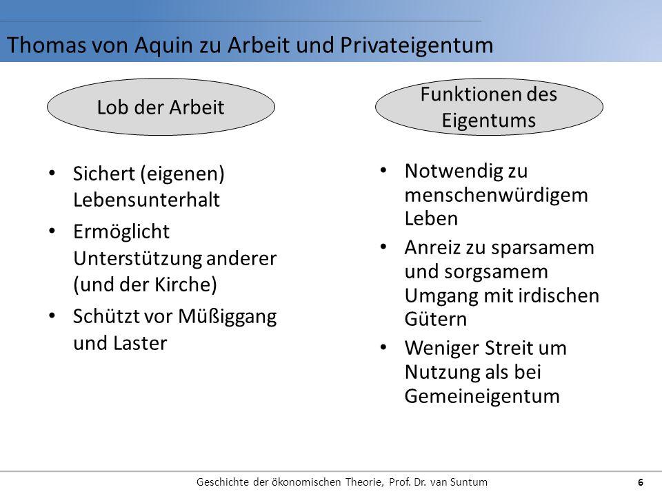 Thomas von Aquin zu Arbeit und Privateigentum Geschichte der ökonomischen Theorie, Prof. Dr. van Suntum 6 Lob der Arbeit Funktionen des Eigentums Sich