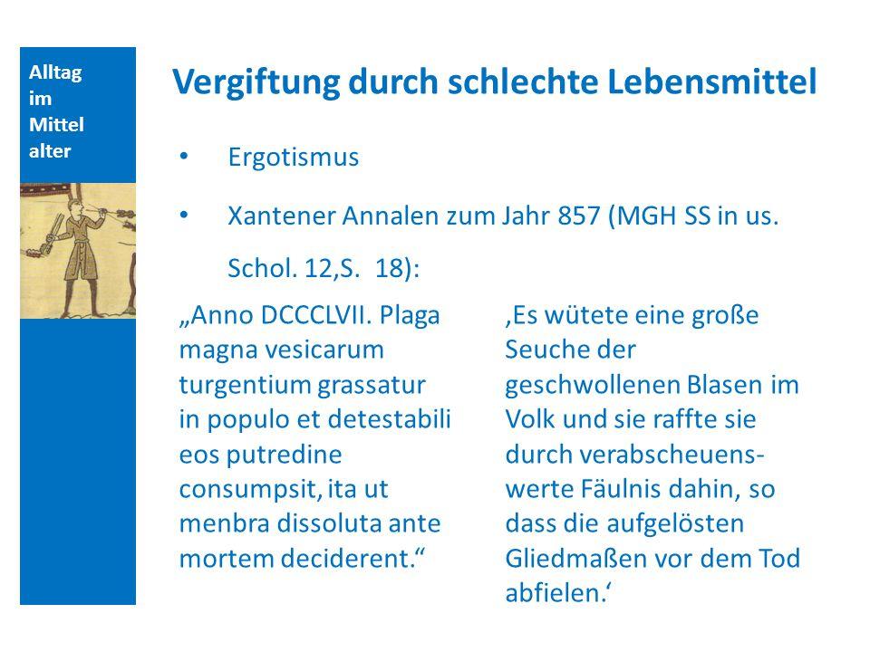 Alltag im Mittel alter Vergiftung durch schlechte Lebensmittel Ergotismus Xantener Annalen zum Jahr 857 (MGH SS in us.