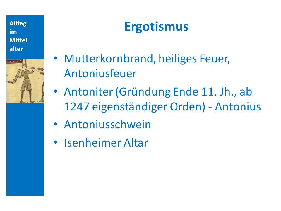 Alltag im Mittel alter Ergotismus Mutterkornbrand, heiliges Feuer, Antoniusfeuer Antoniter (Gründung Ende 11.