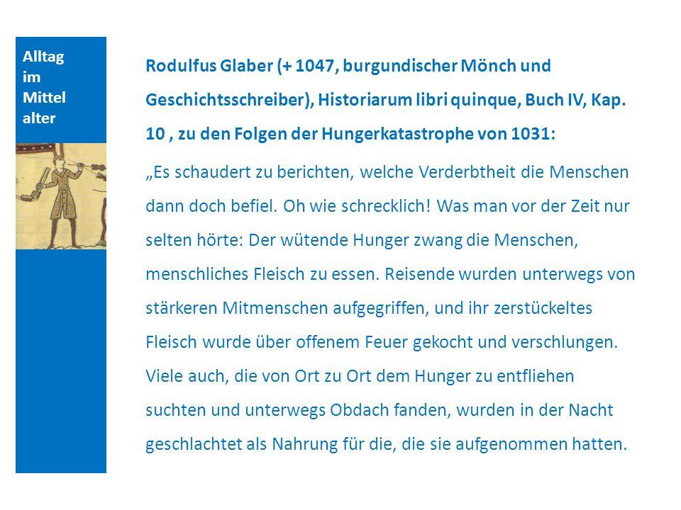 Alltag im Mittel alter Rodulfus Glaber (+ 1047, burgundischer Mönch und Geschichtsschreiber), Historiarum libri quinque, Buch IV, Kap.