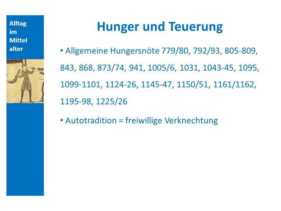 Alltag im Mittel alter Hunger und Teuerung Allgemeine Hungersnöte 779/80, 792/93, 805-809, 843, 868, 873/74, 941, 1005/6, 1031, 1043-45, 1095, 1099-1101, 1124-26, 1145-47, 1150/51, 1161/1162, 1195-98, 1225/26 Autotradition = freiwillige Verknechtung