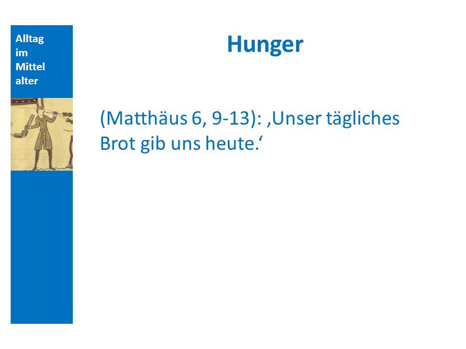Alltag im Mittel alter Hunger (Matthäus 6, 9-13): Unser tägliches Brot gib uns heute.