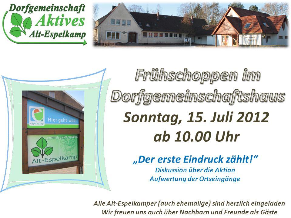 Der erste Eindruck zählt! Diskussion über die Aktion Aufwertung der Ortseingänge Sonntag, 15. Juli 2012 ab 10.00 Uhr Alle Alt-Espelkamper (auch ehemal
