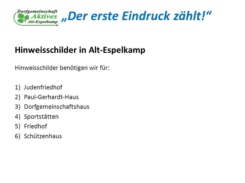 Der erste Eindruck zählt! Hinweisschilder in Alt-Espelkamp Hinweisschilder benötigen wir für: 1)Judenfriedhof 2)Paul-Gerhardt-Haus 3)Dorfgemeinschafts