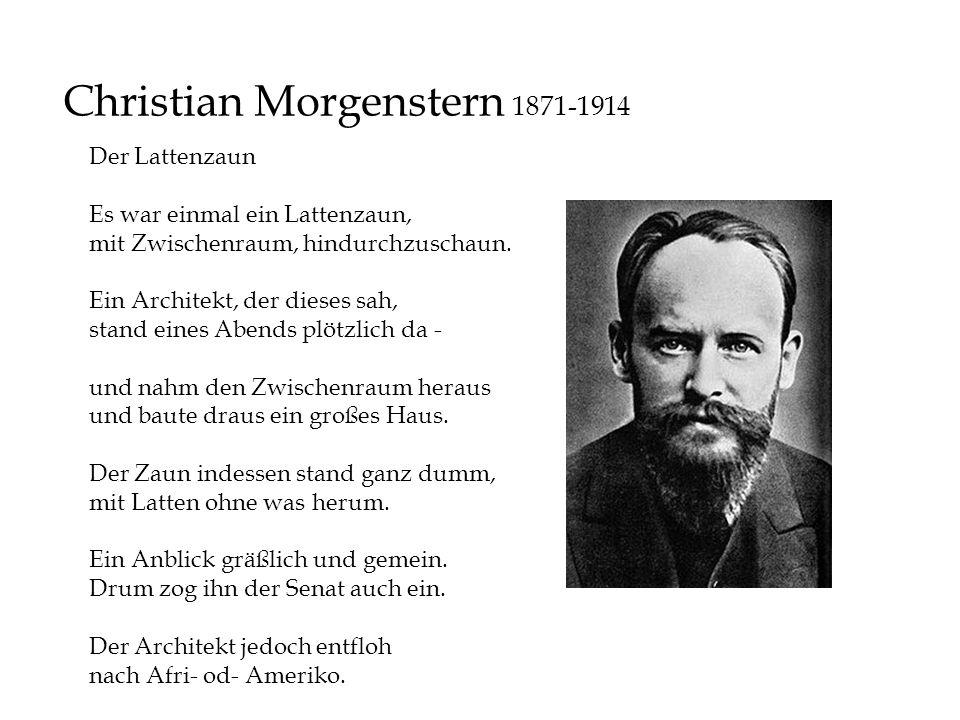 Christian Morgenstern 1871-1914 Der Lattenzaun Es war einmal ein Lattenzaun, mit Zwischenraum, hindurchzuschaun. Ein Architekt, der dieses sah, stand