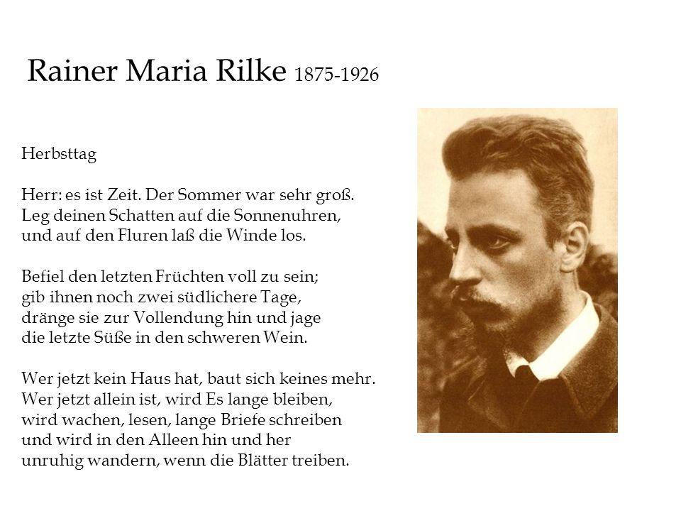 Rainer Maria Rilke 1875-1926 Herbsttag Herr: es ist Zeit. Der Sommer war sehr groß. Leg deinen Schatten auf die Sonnenuhren, und auf den Fluren laß di