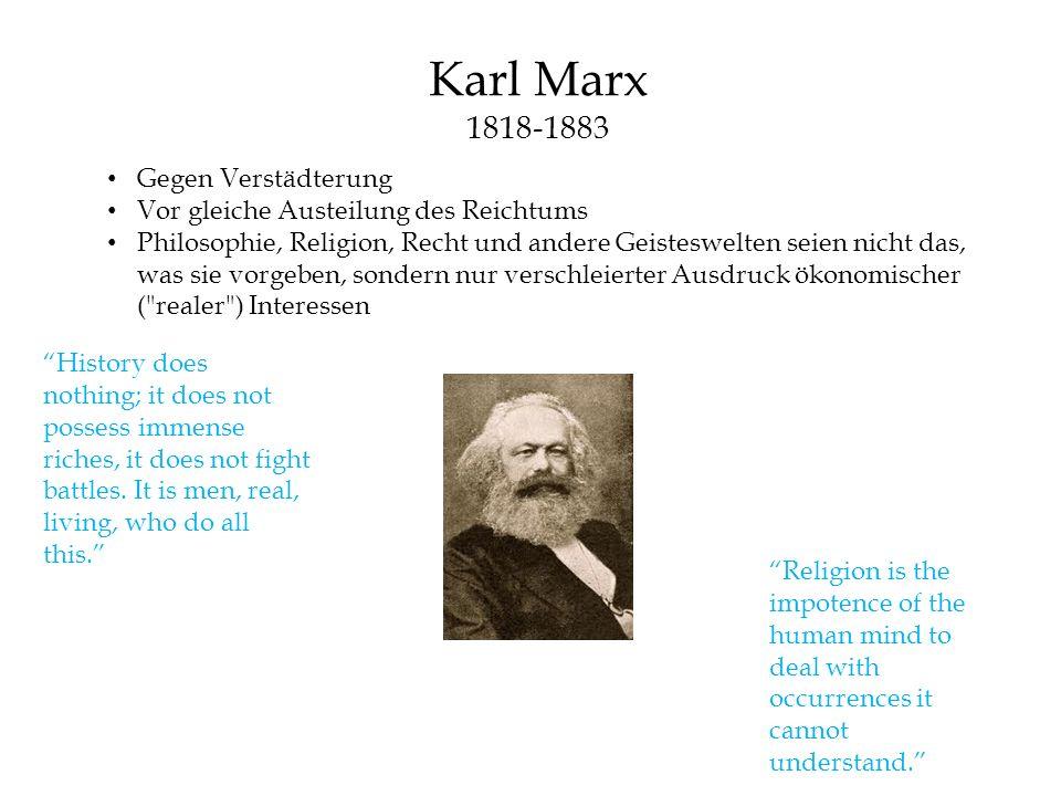 Karl Marx 1818-1883 Gegen Verstädterung Vor gleiche Austeilung des Reichtums Philosophie, Religion, Recht und andere Geisteswelten seien nicht das, wa