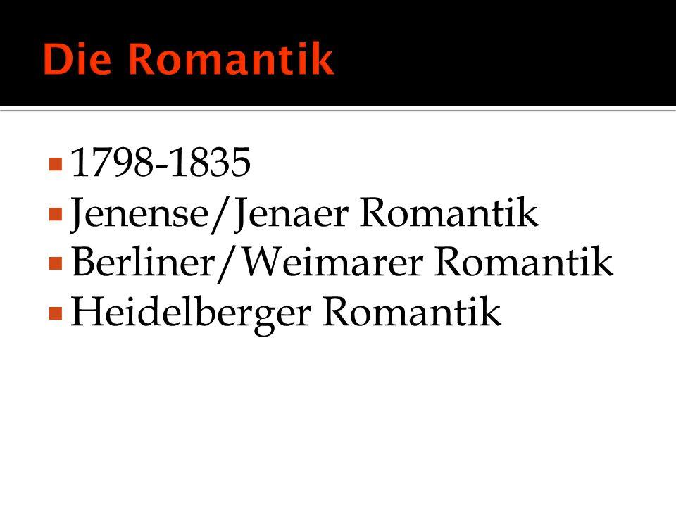 1798-1835 Jenense/Jenaer Romantik Berliner/Weimarer Romantik Heidelberger Romantik