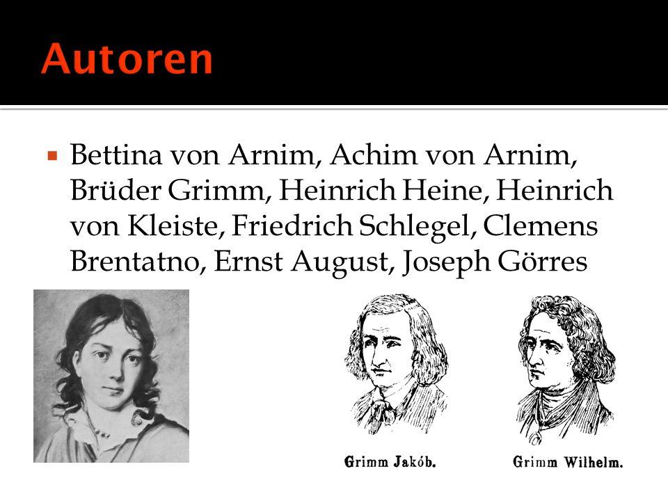 Bettina von Arnim, Achim von Arnim, Brüder Grimm, Heinrich Heine, Heinrich von Kleiste, Friedrich Schlegel, Clemens Brentatno, Ernst August, Joseph Gö