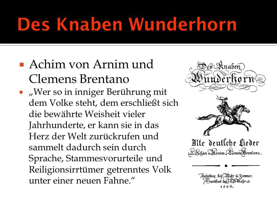 Achim von Arnim und Clemens Brentano Wer so in inniger Berührung mit dem Volke steht, dem erschließt sich die bewährte Weisheit vieler Jahrhunderte, e