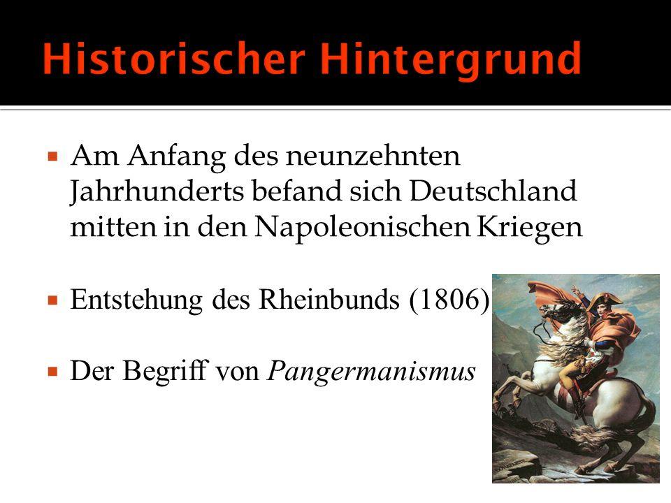 Am Anfang des neunzehnten Jahrhunderts befand sich Deutschland mitten in den Napoleonischen Kriegen Entstehung des Rheinbunds (1806) Der Begriff von P