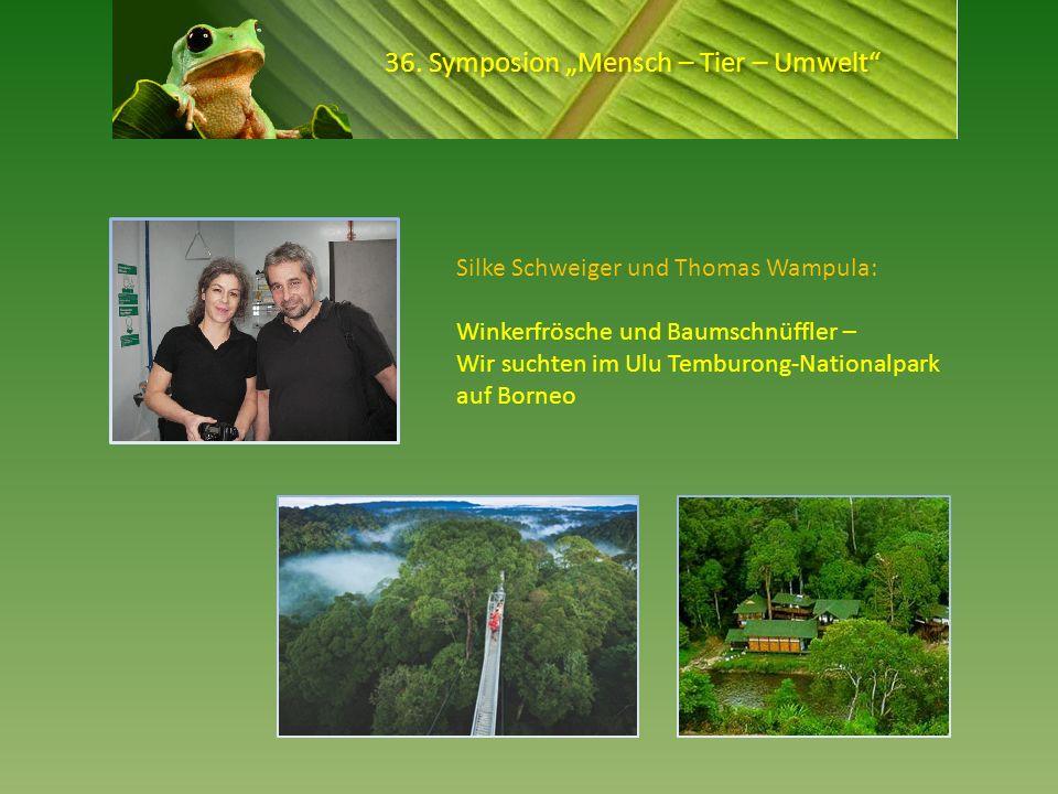 36. Symposion Mensch – Tier – Umwelt Silke Schweiger und Thomas Wampula: Winkerfrösche und Baumschnüffler – Wir suchten im Ulu Temburong-Nationalpark