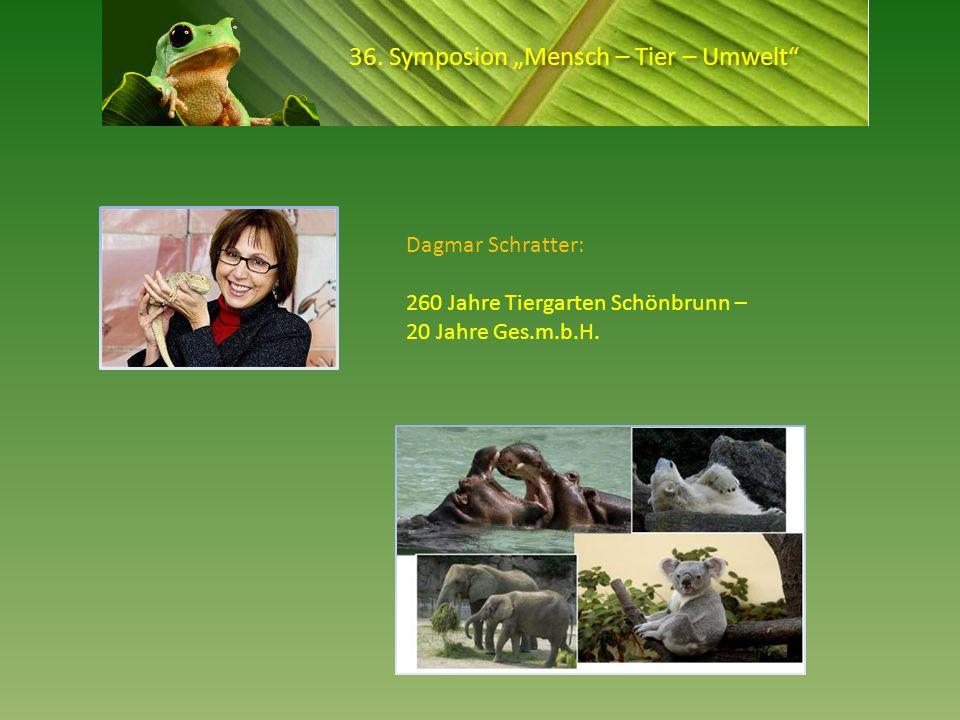 36. Symposion Mensch – Tier – Umwelt Dagmar Schratter: 260 Jahre Tiergarten Schönbrunn – 20 Jahre Ges.m.b.H.