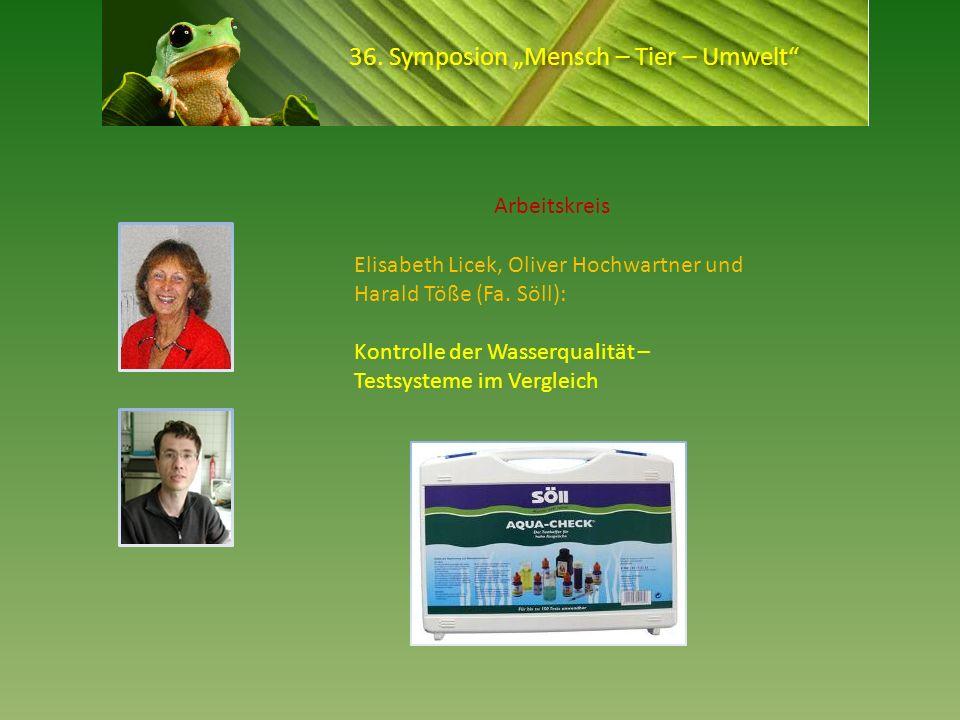 36. Symposion Mensch – Tier – Umwelt Elisabeth Licek, Oliver Hochwartner und Harald Töße (Fa. Söll): Kontrolle der Wasserqualität – Testsysteme im Ver