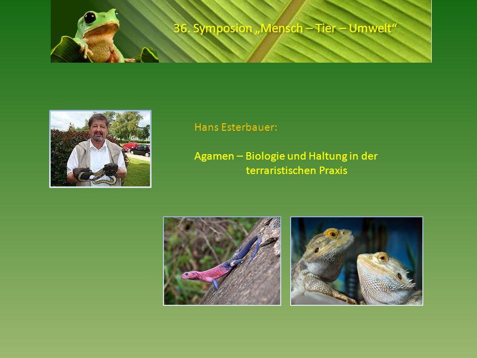 36. Symposion Mensch – Tier – Umwelt Hans Esterbauer: Agamen – Biologie und Haltung in der terraristischen Praxis