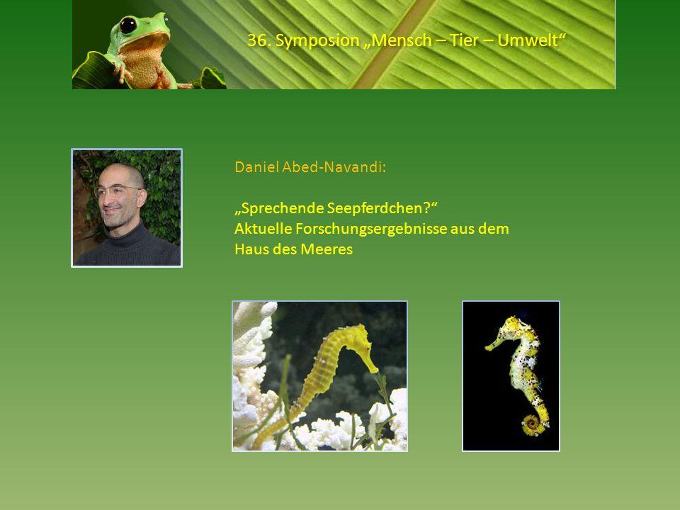 36. Symposion Mensch – Tier – Umwelt Daniel Abed-Navandi: Sprechende Seepferdchen? Aktuelle Forschungsergebnisse aus dem Haus des Meeres