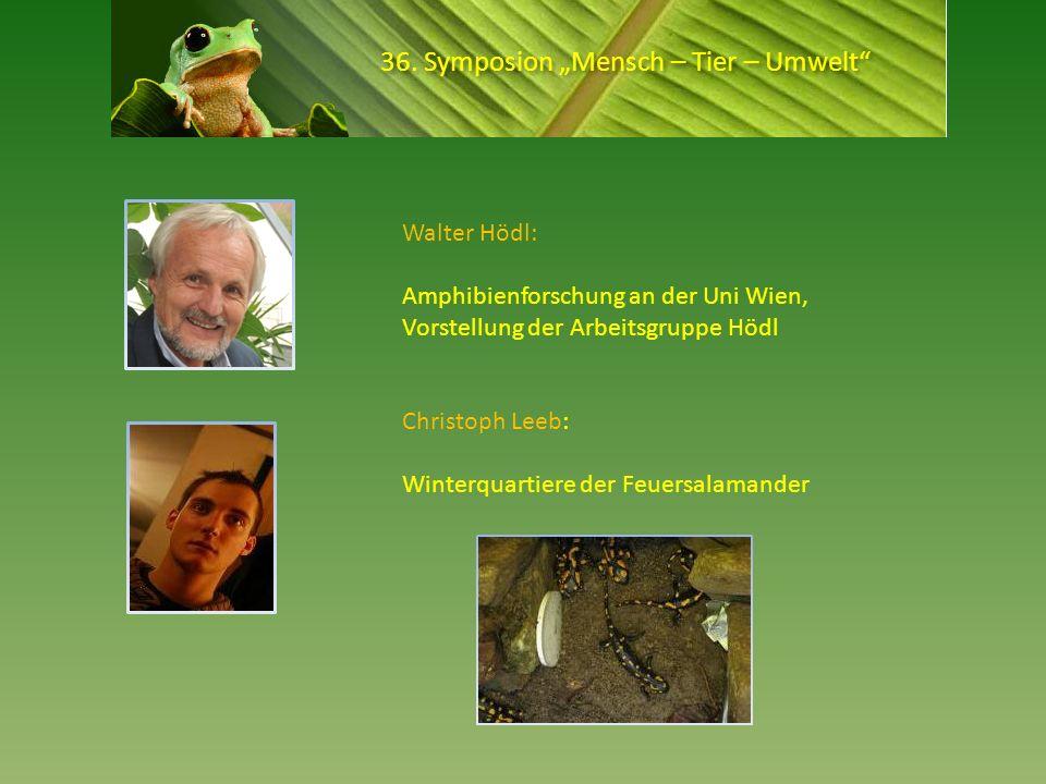 36. Symposion Mensch – Tier – Umwelt Walter Hödl: Amphibienforschung an der Uni Wien, Vorstellung der Arbeitsgruppe Hödl Christoph Leeb: Winterquartie