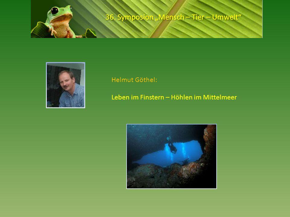 36. Symposion Mensch – Tier – Umwelt Helmut Göthel: Leben im Finstern – Höhlen im Mittelmeer