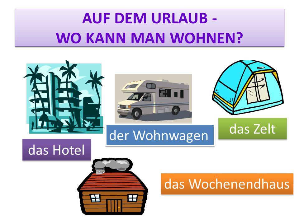 AUF DEM URLAUB - WO KANN MAN WOHNEN? der Wohnwagen das Hotel das Zelt das Wochenendhaus
