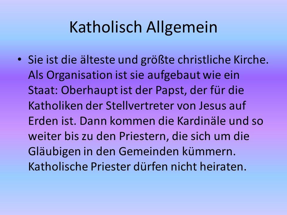 Katholisch Allgemein Sie ist die älteste und größte christliche Kirche. Als Organisation ist sie aufgebaut wie ein Staat: Oberhaupt ist der Papst, der