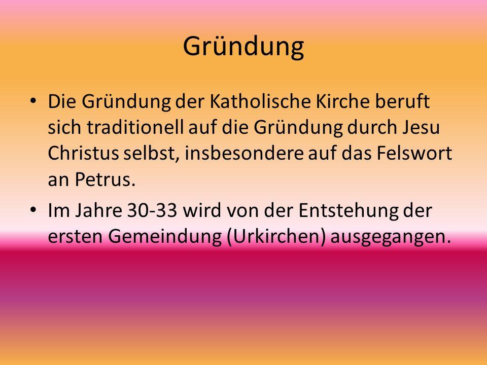 Gründung Die Gründung der Katholische Kirche beruft sich traditionell auf die Gründung durch Jesu Christus selbst, insbesondere auf das Felswort an Pe