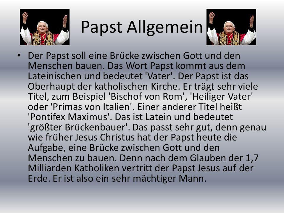 Papst Allgemein Der Papst soll eine Brücke zwischen Gott und den Menschen bauen. Das Wort Papst kommt aus dem Lateinischen und bedeutet 'Vater'. Der P