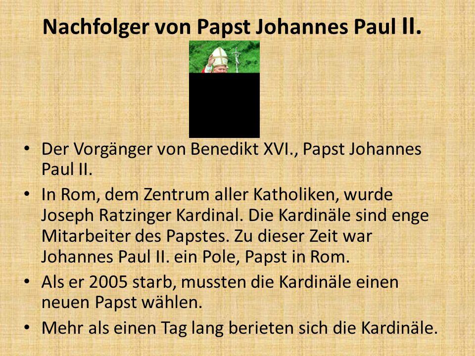Nachfolger von Papst Johannes Paul II. Der Vorgänger von Benedikt XVI., Papst Johannes Paul II. In Rom, dem Zentrum aller Katholiken, wurde Joseph Rat