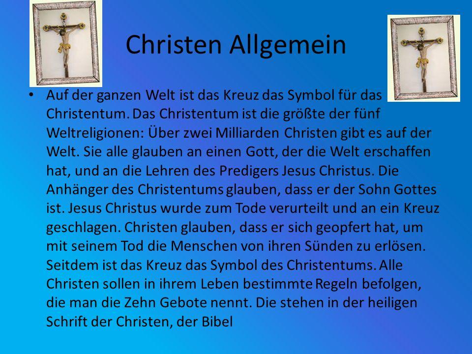 Christen Allgemein Auf der ganzen Welt ist das Kreuz das Symbol für das Christentum. Das Christentum ist die größte der fünf Weltreligionen: Über zwei