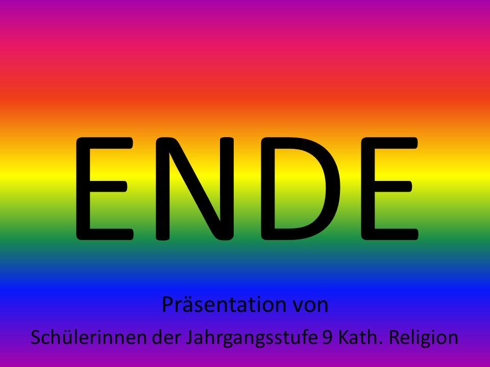 ENDE Präsentation von Schülerinnen der Jahrgangsstufe 9 Kath. Religion