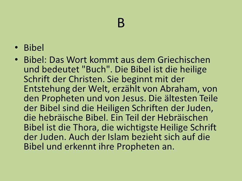 B Bibel Bibel: Das Wort kommt aus dem Griechischen und bedeutet