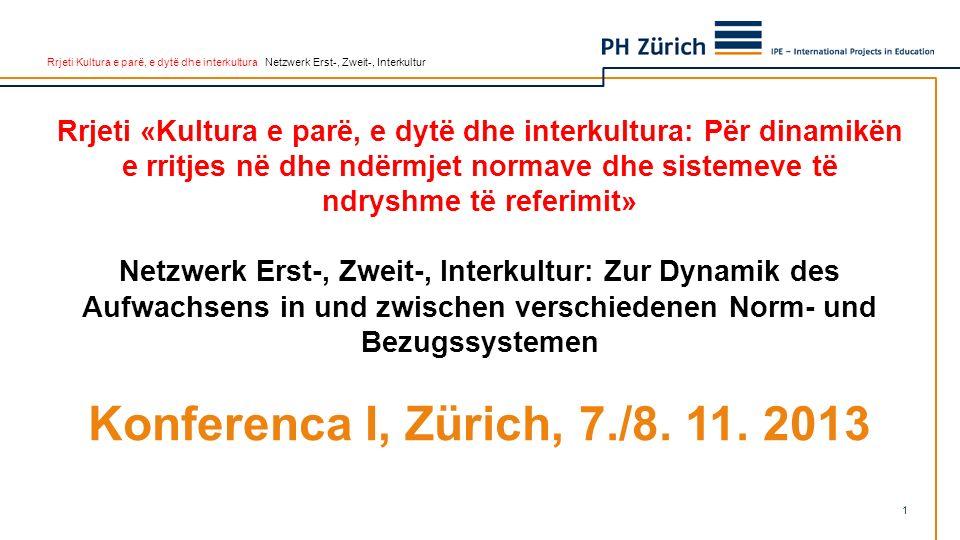 Rrjeti Kultura e parë, e dytë dhe interkultura Netzwerk Erst-, Zweit-, Interkultur Çka do të thotë për vendin/kontekstin tonë «Rritje dhe zhvillim i identitetit në dhe ndërmjet normave dhe sistemeve të ndryshme të referimit; për cilat grupe mendojmë në radhë të parë në kontekstin pedagogjik dhe shkollor.