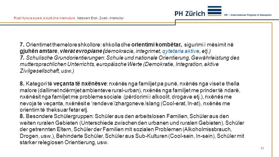 Rrjeti Kultura e parë, e dytë dhe interkultura Netzwerk Erst-, Zweit-, Interkultur 7. Orientimet themelore shkollore: shkolla dhe orientimi kombëtar,
