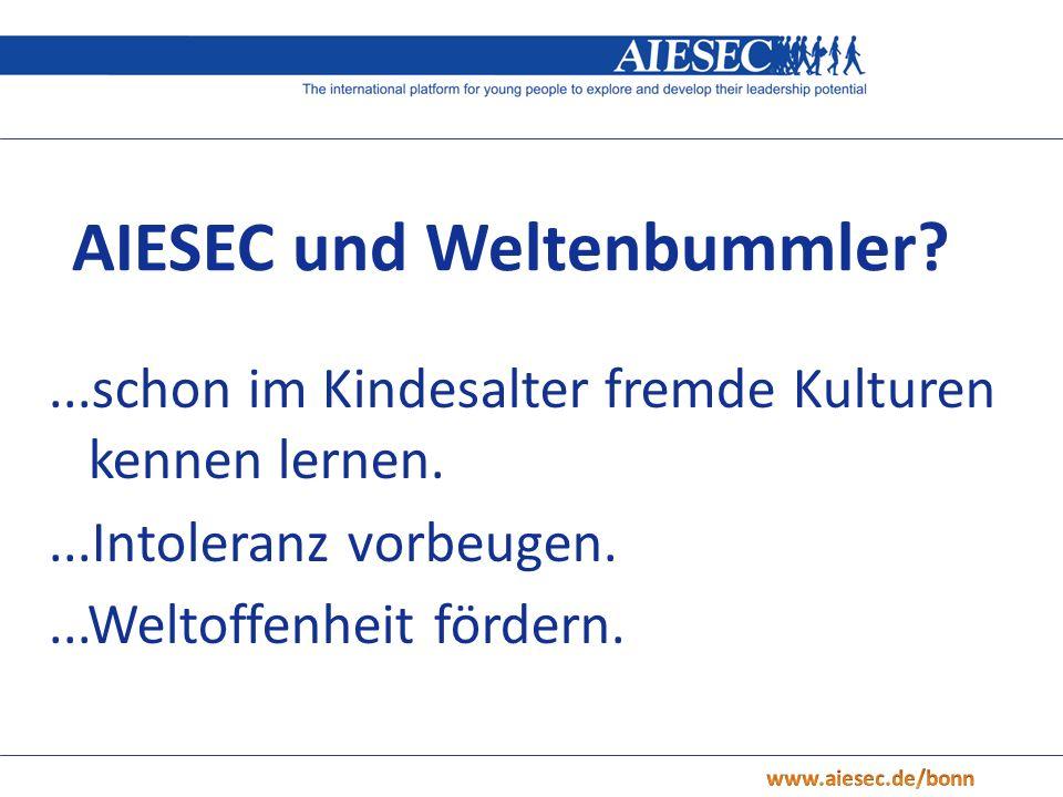 ...schon im Kindesalter fremde Kulturen kennen lernen....Intoleranz vorbeugen....Weltoffenheit fördern. AIESEC und Weltenbummler?