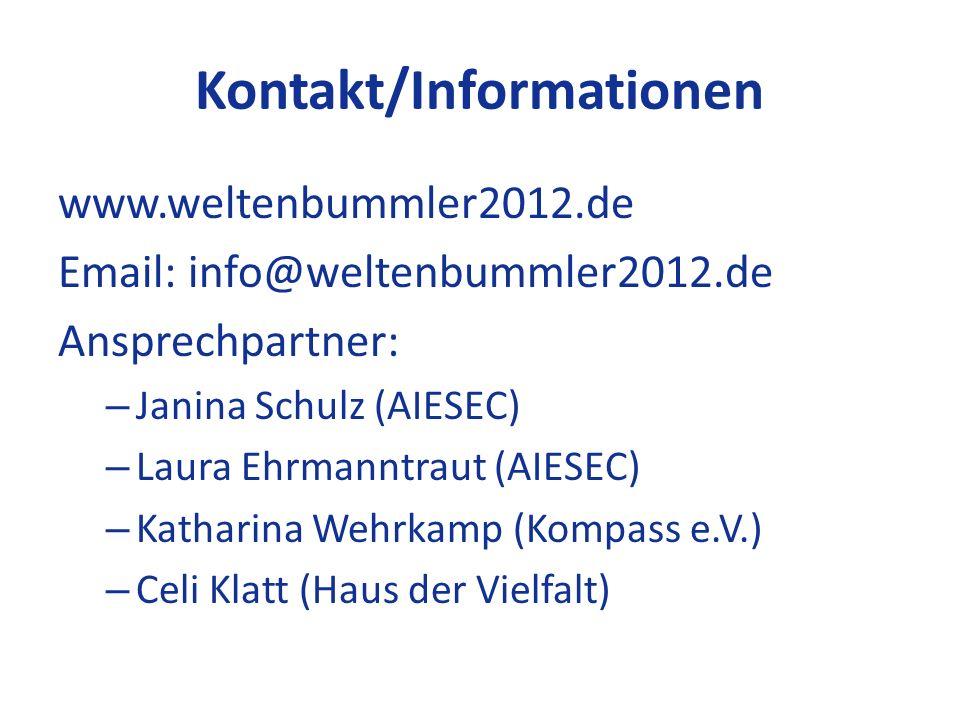 Kontakt/Informationen www.weltenbummler2012.de Email: info@weltenbummler2012.de Ansprechpartner: – Janina Schulz (AIESEC) – Laura Ehrmanntraut (AIESEC