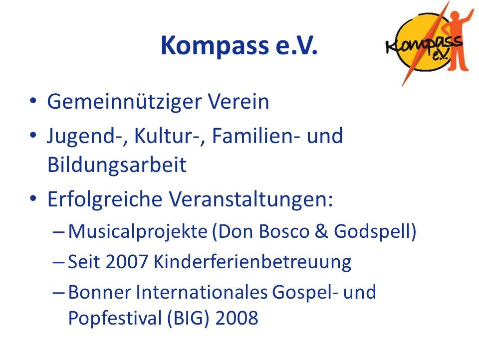 Kompass e.V. Gemeinnütziger Verein Jugend-, Kultur-, Familien- und Bildungsarbeit Erfolgreiche Veranstaltungen: – Musicalprojekte (Don Bosco & Godspel