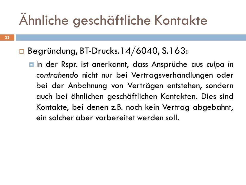 Ähnliche geschäftliche Kontakte 22 Begründung, BT-Drucks.14/6040, S.163: In der Rspr. ist anerkannt, dass Ansprüche aus culpa in contrahendo nicht nur