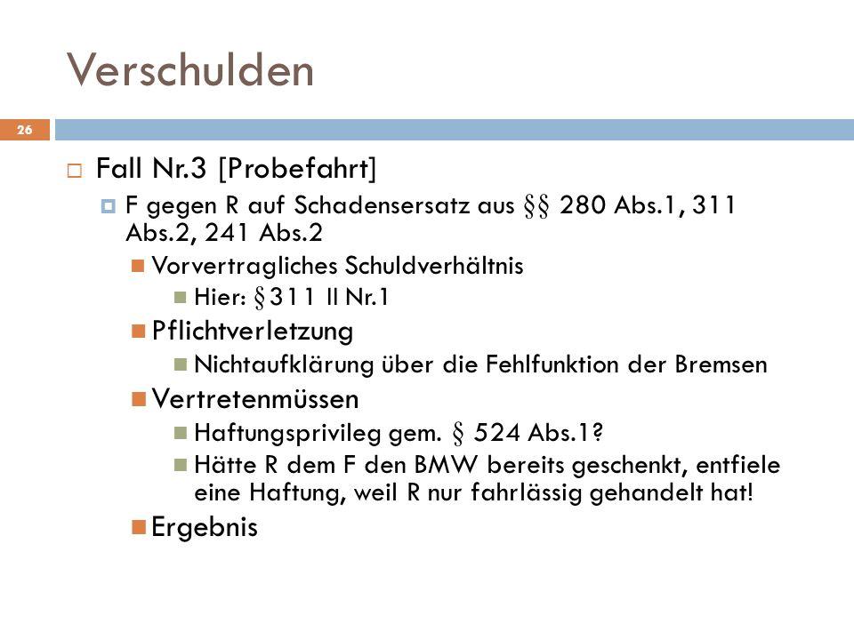 Verschulden 26 Fall Nr.3 [Probefahrt] F gegen R auf Schadensersatz aus §§ 280 Abs.1, 311 Abs.2, 241 Abs.2 Vorvertragliches Schuldverhältnis Hier: §311