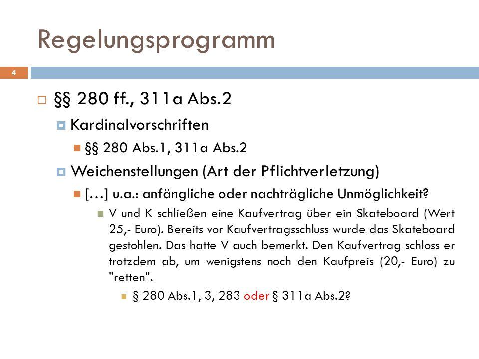 Regelungsprogramm 4 §§ 280 ff., 311a Abs.2 Kardinalvorschriften §§ 280 Abs.1, 311a Abs.2 Weichenstellungen (Art der Pflichtverletzung) […] u.a.: anfän