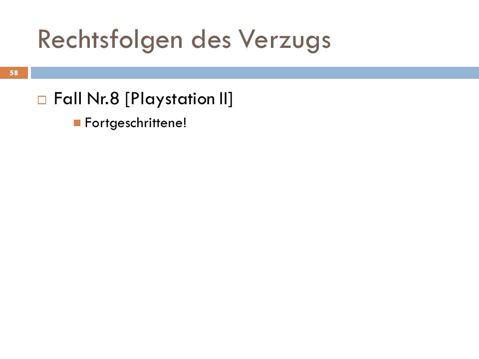 Rechtsfolgen des Verzugs 58 Fall Nr.8 [Playstation II] Fortgeschrittene!